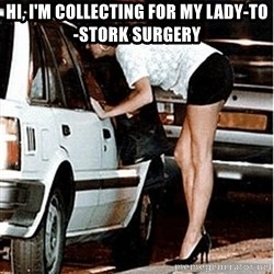 Karma prostitute  - Hi, I'm collecting for my lady-to-stork surgery