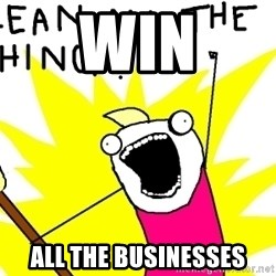 clean all the things - WIN ALL THE BUSINESSES