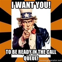 Uncle sam wants you! - I want you! To be ready in the call queue!