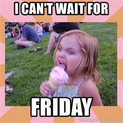 I Fucking Love Ice-cream - I can't wait for  Friday