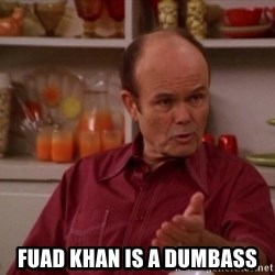 Red Forman -  Fuad khan is a dumbass
