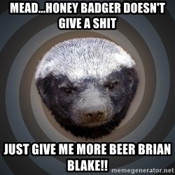 Fearless Honeybadger - Mead...honey badger doesn't give a shit Just give me more beer Brian Blake!!