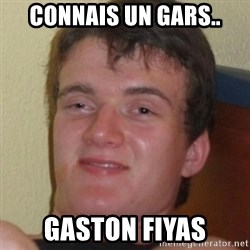 Stoner Guy - Connais un gars.. gaston fiyas