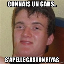 Stoner Guy - Connais un gars.. S'apelle Gaston Fiyas