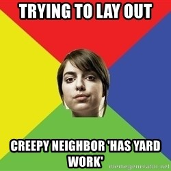 Non Jealous Girl - Trying to lay out Creepy neighbor 'has yard work'