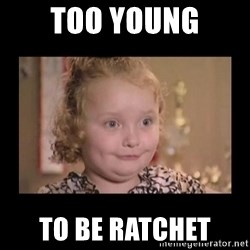Honey BooBoo - Too young To be ratchet