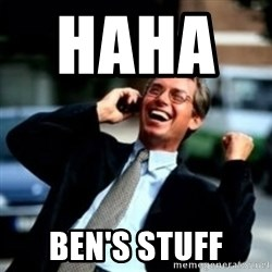 HaHa! Business! Guy! - HAHA        BEN'S STUFF