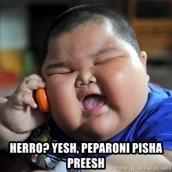Fat Asian Kid -  Herro? Yesh, pepAroni pisha preesh