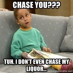 Olivia Cosby Show - CHASE YOU??? TUH, I DON'T EVEN CHASE MY LIQUOR...