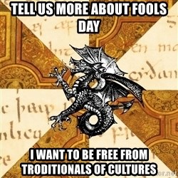 History Major Heraldic Beast - TELL US MORE ABOUT FOOLS DAY I WANT TO BE FREE FROM TRODITIONALS OF CULTURES