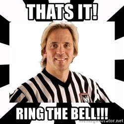 WWE referee - THATS IT! RING THE BELL!!!