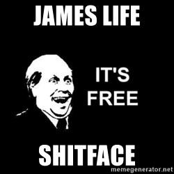 it's free - james life shitface