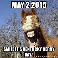 Horse - may 2 2015 Smile It's Kentucky Derby Day !