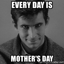 norman bates - Every day is Mother's day