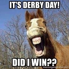Horse - It's Derby Day! Did I win??
