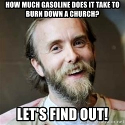 Varg Vikernes - How much gasoline does it take to burn down a church? Let's find out!
