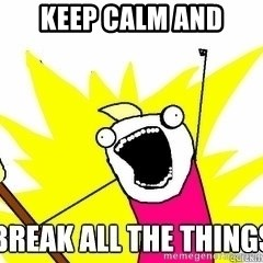 Break All The Things - KEEP CALM AND