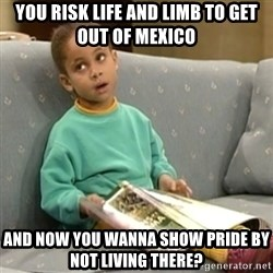 Olivia Cosby Show - you risk life and limb to get out of mexico and now you wanna show pride by not living there?