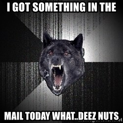 flniuydl - I got something in the  Mail today what..deez nuts