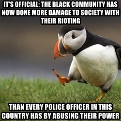 Unpopular Opinion Puffin - It's official: The black community has now done more damage to society with their rioting Than every police officer in this country has by abusing their power