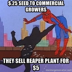 crotch punch spiderman - $.25 seed to commercial growers They sell Reaper plant for $5