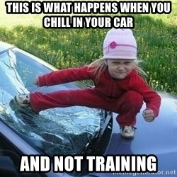 Angry Karate Girl - this is what happens when you chill in your car and not training