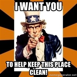 Uncle sam wants you! - I want you to help keep this place clean!