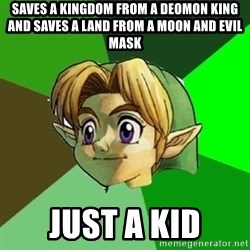 Link - Saves A Kingdom From A Deomon King And Saves A Land From A Moon And Evil Mask Just A Kid