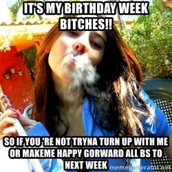 Good Girl Ana - It's my birthday week bitches!! so if you 're not tryna turn up with me or makeme happy gorward all bs to next week