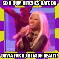 Nicki Minaj Constipation Face - SO U BUM BITCHES HATE ON DAVJA FOR NO REASON REALLY!
