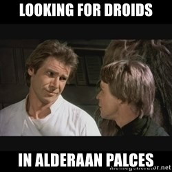 Star wars - Looking for Droids In Alderaan Palces