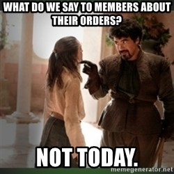 What do we say to the god of death ?  - What do we say to members about their orders? Not Today.
