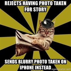 Frustrated Journalist Cat - Rejects having photo taken for story Sends blurry photo taken on iPhone instead