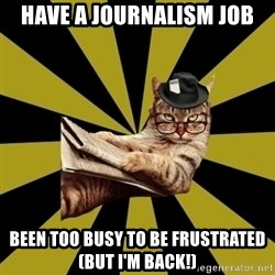 Frustrated Journalist Cat - Have a journalism job Been too busy to be frustrated (but I'm back!)