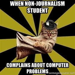 Frustrated Journalist Cat - When non-journalism student  Complains About computer problems