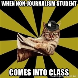 Frustrated Journalist Cat - When non-journalism student Comes into class