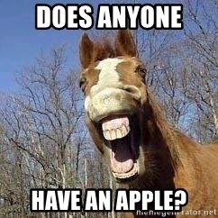 Horse - Does anyone  Have an apple?