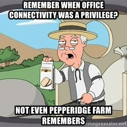 Pepperidge farm remembers 1 - remember when office connectivity was a privilege? not even pepperidge farm remembers