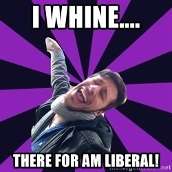 Overtly Homosexual Dan - I whine.... there for am Liberal!