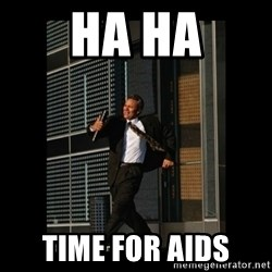 HaHa! Time for X ! - ha ha time for AIDS