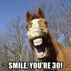 Horse -  Smile, you're 30!