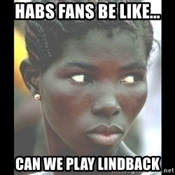 bitches be like  - habs fans be like... can we play lindback