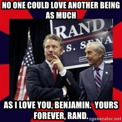 Rand Paul - No one could love another being as much as I love YOU, Benjamin.  Yours forever, Rand.