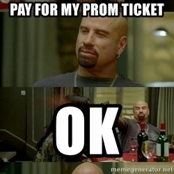 Skin Head John - pay for my prom ticket ok