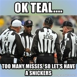 NFL Ref Meeting - ok teal.... too many misses, so let's have a snickers