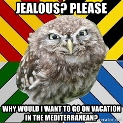JEALOUS POTTEROMAN - Jealous? Please  Why would I want to go on vacation in the Mediterranean?