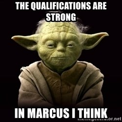 ProYodaAdvice - The Qualifications are Strong in Marcus I Think