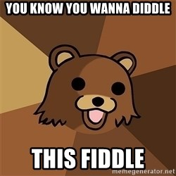 Pedobear81 - you know you wanna diddle THIS FIDDLE