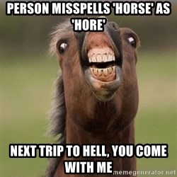 Horse - Person misspells 'Horse' as 'Hore' Next trip to hell, you come with me
