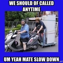 Motorfezzie - We should of called anytime Um yeah mate slow down